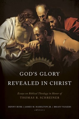 God's Glory Revealed in Christ: Essays on Biblical Theology in Honor of Thomas R. Schreiner - eBook  -     Edited By: James Hamilton, Denny Burk, Brian J. Vickers