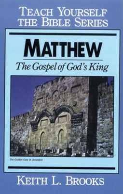 Matthew- Teach Yourself the Bible Series: Gospel of God's King - eBook  -     By: Keith L. Brooks