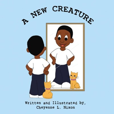 A New Creature - eBook  -     By: Cheyenne L. Nixon     Illustrated By: Cheyenne L. Nixon