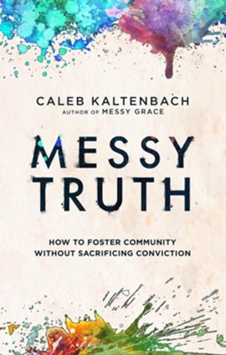 Messy Truth: How to Foster Community Without Sacrificing Conviction - eBook  -     By: Caleb Kaltenbach