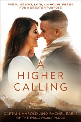 A Higher Calling: Pursuing Love, Faith, and Mount Everest for a Greater Purpose - eBook  -     By: Captain Harold Earls, Rachel Earls