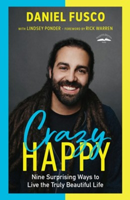 Crazy Happy: Nine Surprising Ways to Live the Truly Beautiful Life - eBook  -     By: Daniel Fusco