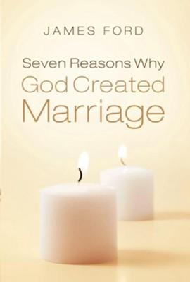 Seven Reasons Why God Created Marriage - eBook  -     By: James Ford