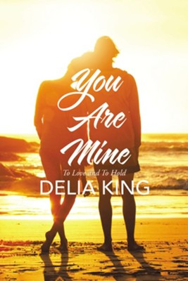 You are Mine: To Love and To Hold - eBook  -     By: Delia King