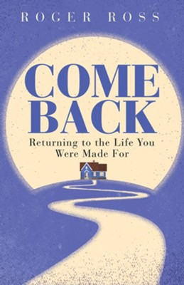Come Back: Returning to the Life You Were Made For - eBook  -     By: Roger Ross