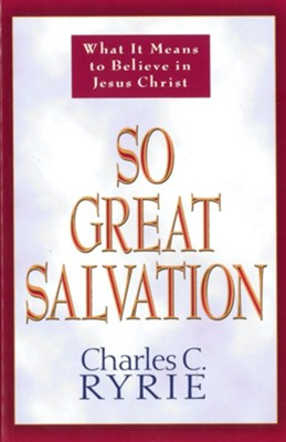 So Great Salvation: What It Means to Believe in Jesus Christ - eBook  -     By: Charles C. Ryrie