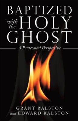 Baptized with the Holy Ghost: A Pentecostal Perspective - eBook  -     By: Grant Ralston, Edward Ralston