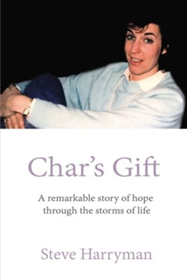 Char's Gift: A Remarkable Story of Hope Through the Storms of Life - eBook  -     By: Steve Harryman