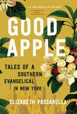 Good Apple: Tales of a Southern Evangelical in New York - eBook  -     By: Elizabeth Passarella