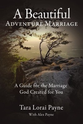 A Beautiful Adventure Marriage: A Guide for the Marriage God Created for You - eBook  -     By: Tara Payne