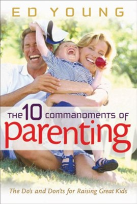The 10 Commandments of Parenting: The Do's and Don'ts for Raising Great Kids - eBook  -     By: Ed Young