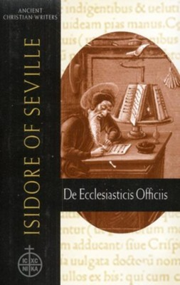 Isidore of Seville: De Ecclesiasticis Officiis  On Church Duties  -     Edited By: Thomas L. Knoebel     By: Isidore of Seville