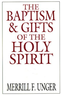 The Baptism and Gifts of the Holy Spirit - eBook  -     By: Merrill Unger