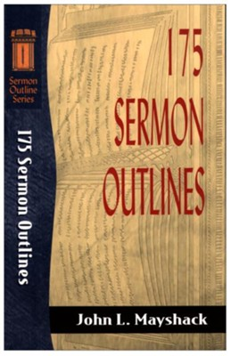 175 Sermon Outlines   -     By: John L. Mayshack