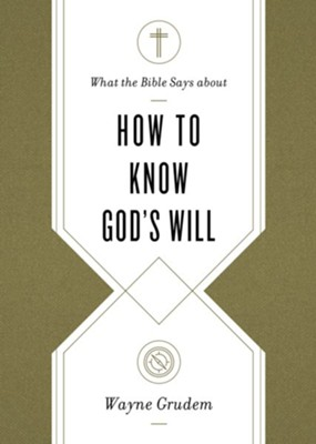 What the Bible Says about How to Know God's Will - eBook  -     By: Wayne Grudem
