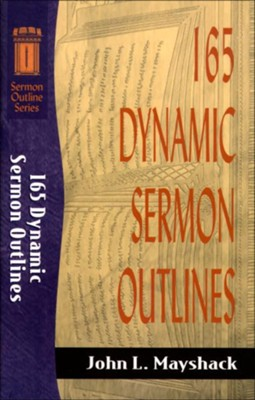 165 Dynamic Sermon Outlines   -     By: John L. Mayshack