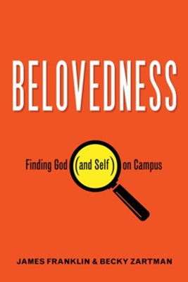 Belovedness: Finding God (and Self) on Campus - eBook  -     By: James Franklin, Becky Zartman