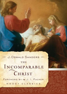 The Incomparable Christ - eBook  -     By: J. Oswald Sanders
