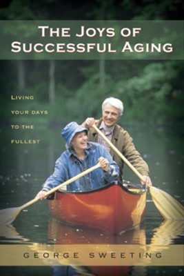 The Joys of Successful Aging: Living Your Days to the Fullest - eBook  -     By: George Sweeting