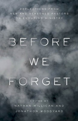 Before We Forget: Reflections from New and Seasoned Pastors on Enduring Ministry - eBook  -     Edited By: Nathan Millican, Jonathon Woodyard     By: Nathan Millican & Jonathon Woodyard, eds.