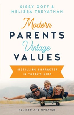 Modern Parents, Vintage Values, Revised and Updated: Instilling Character in Today's Kids - eBook  -     By: Sissy Goff, Melissa Trevathan