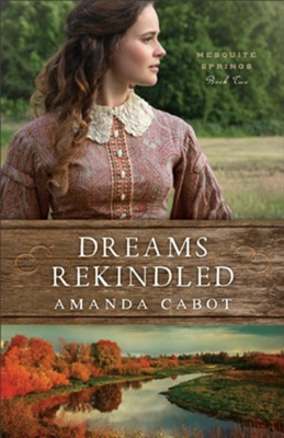 Dreams Rekindled (Mesquite Springs Book #2) - eBook  -     By: Amanda Cabot