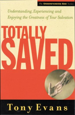 Totally Saved: Understanding, Experiencing, and Enjoying the Greatness of Your Salvation - eBook  -     By: Tony Evans