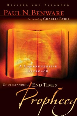 Understanding End Times Prophecy: A Comprehensive Approach - eBook  -     By: Paul Benware