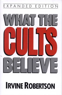 What The Cults Believe - eBook  -     By: Irvine G. Robertson