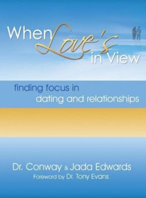 When Love's in View: Finding Focus in Dating and Relationships - eBook  -     By: Conway Edwards, Jada Edwards