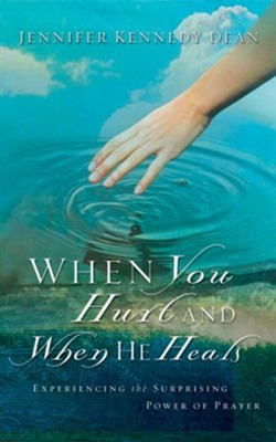 When You Hurt and When He Heals: Experiencing the Surprising Power of Prayer - eBook  -     By: Jennifer Kennedy Dean