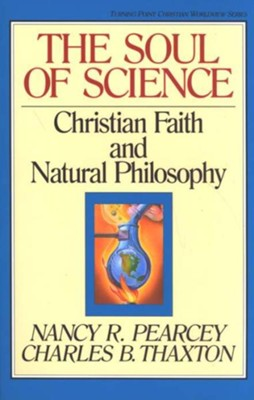 The Soul of Science: Christian Faith & Natural Philosophy    -     By: Nancy Pearcey