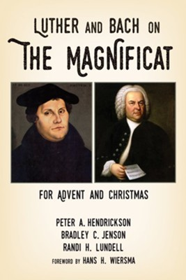 Luther and Bach on the Magnificat: For Advent and Christmas - eBook  -     By: Peter A. Hendrickson, Bradley C. Jenson, Randi H. Lundell