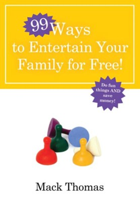 99 Ways to Entertain Your Family for Free! - eBook  -     By: Mack Thomas