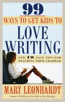 99 Ways to Get Kids to Love Writing: And 10 Easy Tips for Teaching Them Grammar - eBook  -     By: Mary Leonhardt