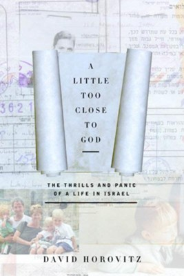 A Little Too Close to God: The Thrills and Panic of a Life in Israel - eBook  -     By: David Horovitz
