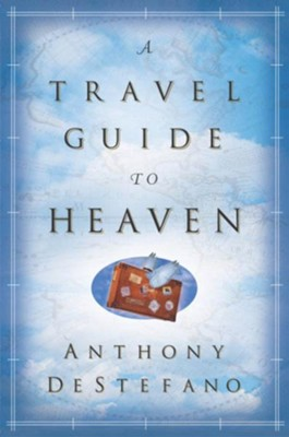 A Travel Guide to Heaven - eBook  -     By: Anthony Destefano
