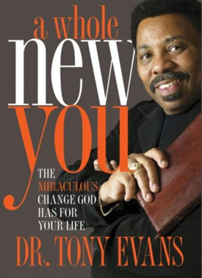 A Whole New You: The Miraculous Change God Has for Your Life - eBook  -     By: Tony Evans