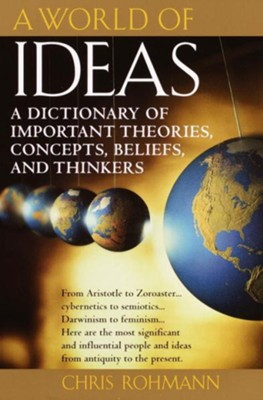 A World of Ideas: A Dictionary of Important Theories, Concepts, Beliefs, and Thinkers - eBook  -     By: Chris Rohmann