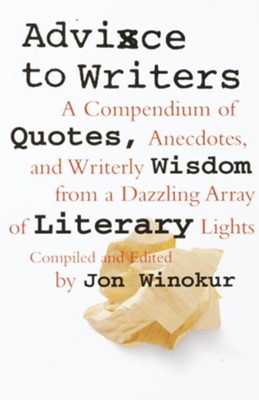 Advice to Writers: A Compendium of Quotes, Anecdotes, and Writerly Wisdom from a Dazzling Array of Literary Lights - eBook  -     Edited By: Jon Winokur     By: Jon Winokur