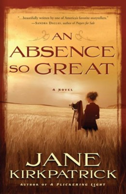 An Absence So Great: A Novel - eBook Portraits of the Heart Series #2  -     By: Jane Kirkpatrick
