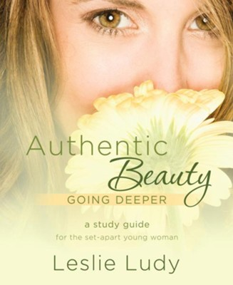 Authentic Beauty, Going Deeper: A Study Guide for the Set-Apart Young Woman - eBook  -     By: Leslie Ludy