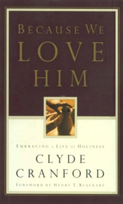 Because We Love Him: Embracing a Life of Holiness - eBook  -     By: Clyde Cranford
