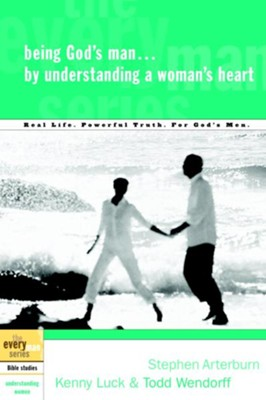 Being God's Man by Understanding a Woman's Heart - eBook  -     By: Stephen Arterburn, Kenny Luck, Todd Wendorff