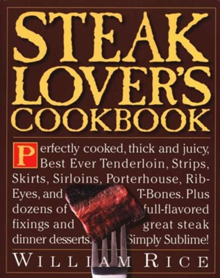 Steak Lover's Cookbook Paperback   -     By: William Rice