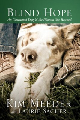 Blind Hope: An Unwanted Dog and the Woman She Rescued - eBook  -     By: Kim Meeder, Laurie Sacher