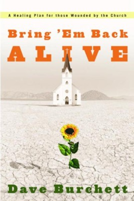 Bring 'Em Back Alive: A Healing Plan for those Wounded by the Church - eBook  -     By: Dave Burchett