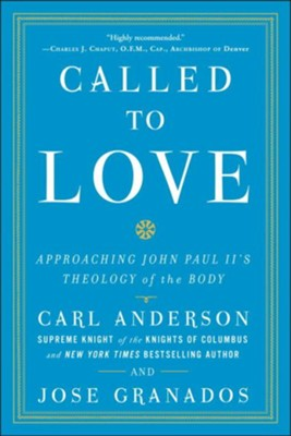 Called to Love: Approaching John Paul II's Theology of the Body - eBook  -     By: Carl Anderson