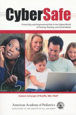 CyberSafe: Protecting and Empowering Kids in the Digital World of Texting, Gaming, and Social Media  -     By: Gwen Schurgin O'Keeffe MD, FAAP