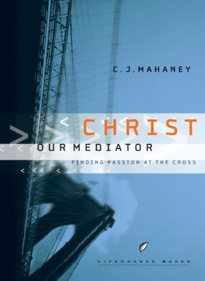 Christ Our Mediator: Finding Passion at the Cross - eBook  -     By: C.J. Mahaney